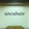 Uncubate